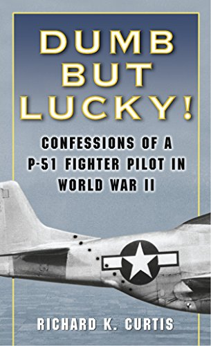 Dumb but Lucky!: Confessions of a P-51 Fighter Pilot in World War II (Best Ground Attack Aircraft Of Ww2)