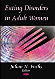 Eating Disorders in Adult Women, Finn Lang, Julian N. Fuchs, 1604566736