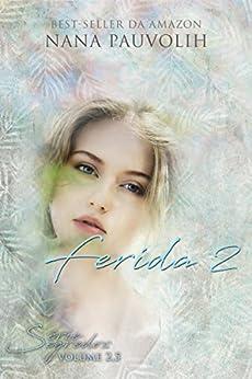 Ferida 2 (Série Segredos) por [Pauvolih, Nana]