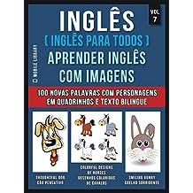 Inglês ( Inglês Para Todos ) Aprender Inglês Com Imagens (Vol 7) : Aprenda 100 novas palavras com imagens de personagens em quadrinhos e texto bilingue ... Learning Guides) (Portuguese Edition)
