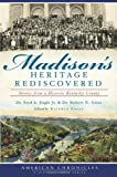 Madison's Heritage Rediscovered, Fred A. Engle and Robert N. Grise, 1609496272