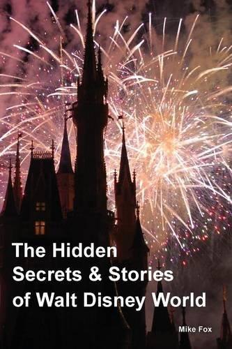The Hidden Secrets & Stories of Walt Disney World