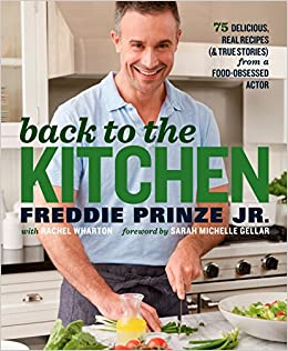 Back to the kitchen 75 delicious real recipes true stories back to the kitchen 75 delicious real recipes true stories from a food obsessed actor freddie prinze jr rachel wharton sarah michelle gellar forumfinder Images