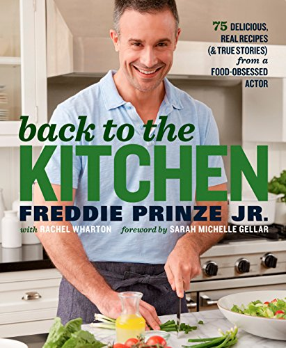 Back to the Kitchen: 75 Delicious, Real Recipes (& True Stories) from a Food-Obsessed Actor by Freddie Prinze Jr., Rachel Wharton