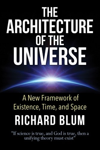 Download The Architecture of the Universe: A New Framework of Existence, Time, and Space (Architecture of The Divine) (Volume 1) ebook