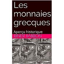 LES MONNAIES GRECQUES: Aperçu historique (French Edition)