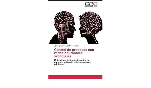 ... control de procesos utilizando redes neuronales artificiales (Spanish Edition) by Niño Fonseca, Johanny Franchesco (2012) Paperback: Amazon.com: Books