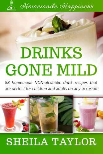 Drinks Gone Mild - 88 Delicious NON-Alcoholic Drink Recipes (Homemade Happiness Book 4)