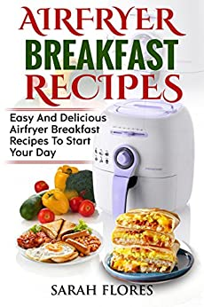 Airfryer Breakfast Recipes: Impress With Delicious