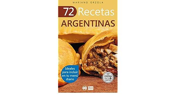 Amazon.com: 72 RECETAS ARGENTINAS: Ideales para incluir en tu menú diario (Colección Cocina Fácil & Práctica nº 49) (Spanish Edition) eBook: Mariano Orzola: ...