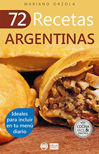 72 RECETAS ARGENTINAS: Ideales para incluir en tu menú diario (Colección Cocina Fácil &