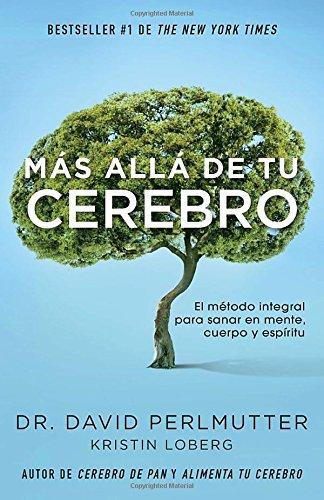 Más allá  de tu cerebro: El método integral para sanar mente, cuerpo y espíritu (Spanish Edition) by David Perlmutter M.D.