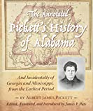 The Annotated Pickett s History of Alabama: And Incidentally of Georgia and Mississippi, from the Earliest Period