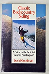 Classic Backcountry Skiing: A Guide to the Best Ski Tours in New England (Appalachian Mountain Club)