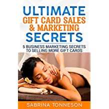 Ultimate Gift Card Sales & Marketing Secrets: 5 Business Marketing Secrets To Selling More Gift Cards