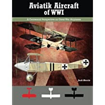 Aviatik Aircraft of WWI: A Centennial Perspective on Great War Airplanes
