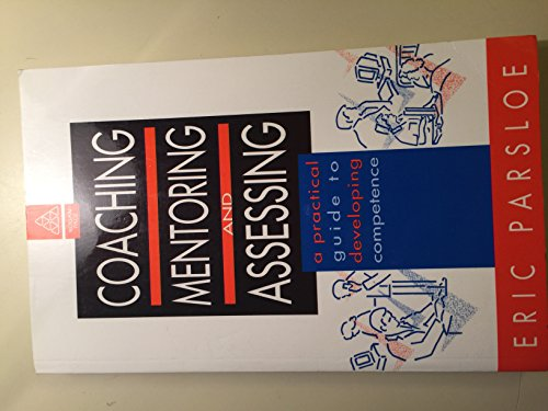 Coaching, Mentoring, and Assessing: A Practical Guide to Developing Competence