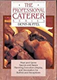 img - for The Professional Caterer Series: Meat and Game,Sauces and Bases, Planning,Execution,Display, and Decoration for Buffets and Receptions, by Denis Ruffel (1990-08-05) book / textbook / text book