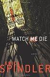 Watch Me Die, Erica Spindler, 031236394X