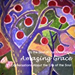 Amazing Grace: 13 Conversations About the Life of the Soul (To The Best of Our Knowledge) | Jim Fleming
