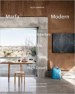 Marfa Modern: Artistic Interiors Of The West Texas High Desert: Helen  Thompson, Casey Dunn: 9781580934732: Amazon.com: Books
