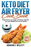 Keto Diet Air Fryer Cookbook: Fried food is no longer a problem. Little oil, you lose weight and a lot of health!