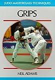 Grips (Judo Masterclass Techniques) by Neil Adams (1992-05-02)