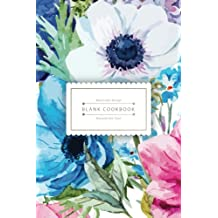 Blank Cookbook Beyond the Soul: Watercolor Flower Recipe Keeper - Easy to use in the Kitchen (100 Pages) (Blank Recipe Book) (Volume 2)