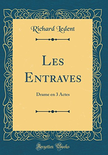 Les Entraves: Drame en 3 Actes (Classic Reprint) (French Edition)