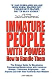 Immature People with Power How to Handle Them: The Original Guide for Developing Empowering Relationships with Immature Bosses, Customers, Employees and Anyone Else with More Authority Than Wisdom