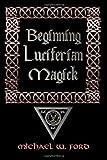 Beginning luciferian Magick, Michael Ford, 1435716450