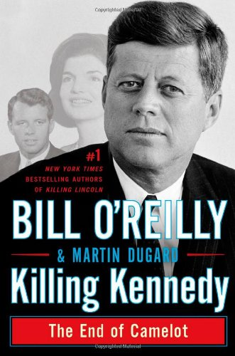 Killing Kennedy: The End of Camelot by Bill O'Reilly, Martin Dugard
