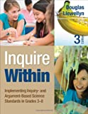 Inquire Within : Implementing Inquiry- and Argument-Based Science Standards in Grades 3-8, Llewellyn, Douglas J., 1452299285