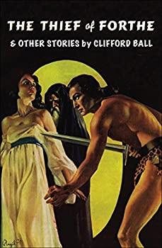 The Thief of Forthe and Other Stories by Clifford Ball