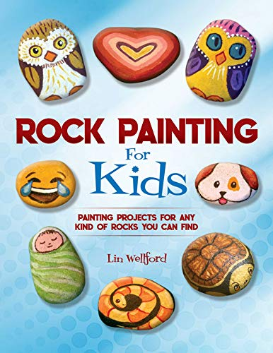 A Kind Painting - Rock Painting for Kids: Painting Projects for Rocks of Any Kind You Can Find