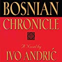 Bosnian Chronicle: A Novel Audiobook by Ivo Andric Narrated by Helen Lloyd