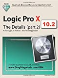 Logic Pro X - The Details (part 2): A new type of manual - the visual approach: Volume 2