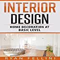 Interior Design: Home Decoration Ad Basic Level Audiobook by Ryan Fellini Narrated by Forris Day Jr.