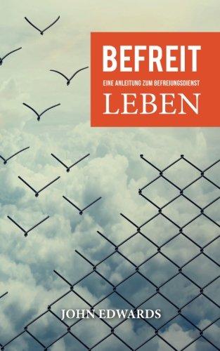 Befreit leben: Eine Anleitung zum Befreiungsdienst