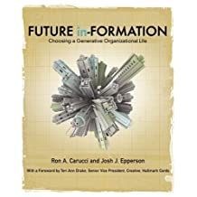 Future In-Formation: Choosing a Generative Organizational Life