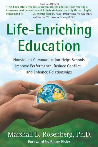 Life-Enriching Education: Nonviolent Communication Helps Schools Improve Performance, Reduce Conflict, and Enhance Relationships by Marshall B. Rosenberg (2003-09-01)