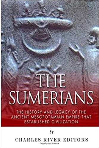 The Sumerians: The History and Legacy of the Ancient Mesopotamian Empire that Established Civilization by Charles River Editors (2015-03-10)