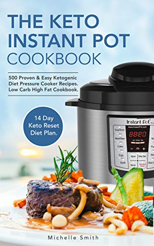 The Keto Instant Pot Cookbook: 500 Proven & Easy Ketogenic Diet Pressure Cooker Recipes. Low Carb High Fat Cookbook. 14 Day Keto Reset Diet Plan Included. by [Banks, Sandra]