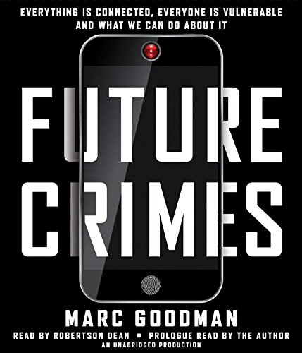 Future Crimes: Everything Is Connected, Everyone Is Vulnerable and What We Can Do About It by Random House Audio