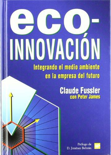 Descargar Libro Eco-innovación.integrandoelmedioambienteenlaempresadelfuturo Claude Fussler