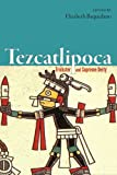 img - for Tezcatlipoca: Trickster and Supreme Deity book / textbook / text book