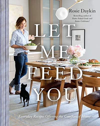 Let Me Feed You: Everyday Recipes Offering the Comfort of ()