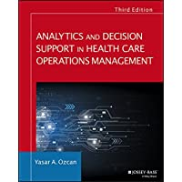 Analytics and Decision Support in Health Care Operations Management (Jossey-Bass...