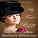 My Fair Lizzy: A Pride and Prejudice Regency Variation Audiobook by A Lady, Barbara Silkstone Narrated by Jannie Meisberger