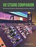 VO Studio Companion: The Home Voiceover Recording Instruction Manual